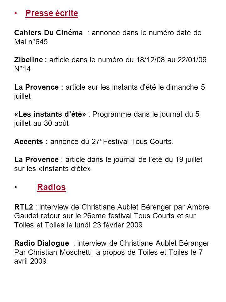 Presse écrite Cahiers Du Cinéma : annonce dans le numéro daté de Mai n°645 Zibeline : article dans le numéro du 18/12/08 au 22/01/09 N°14 La Provence