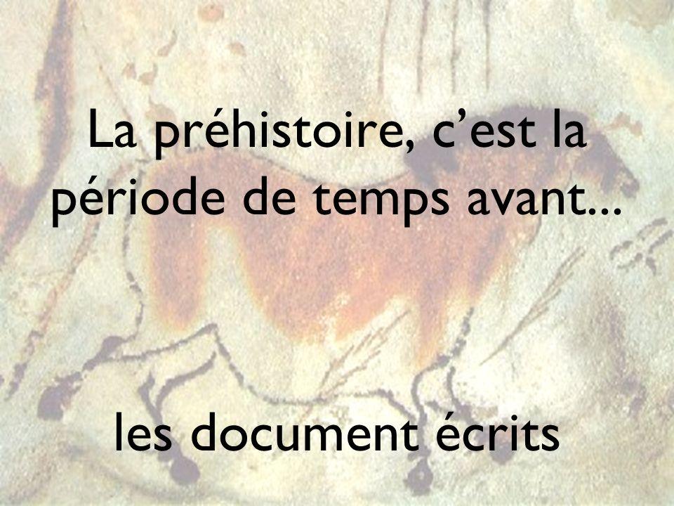 La préhistoire, cest la période de temps avant... les document écrits