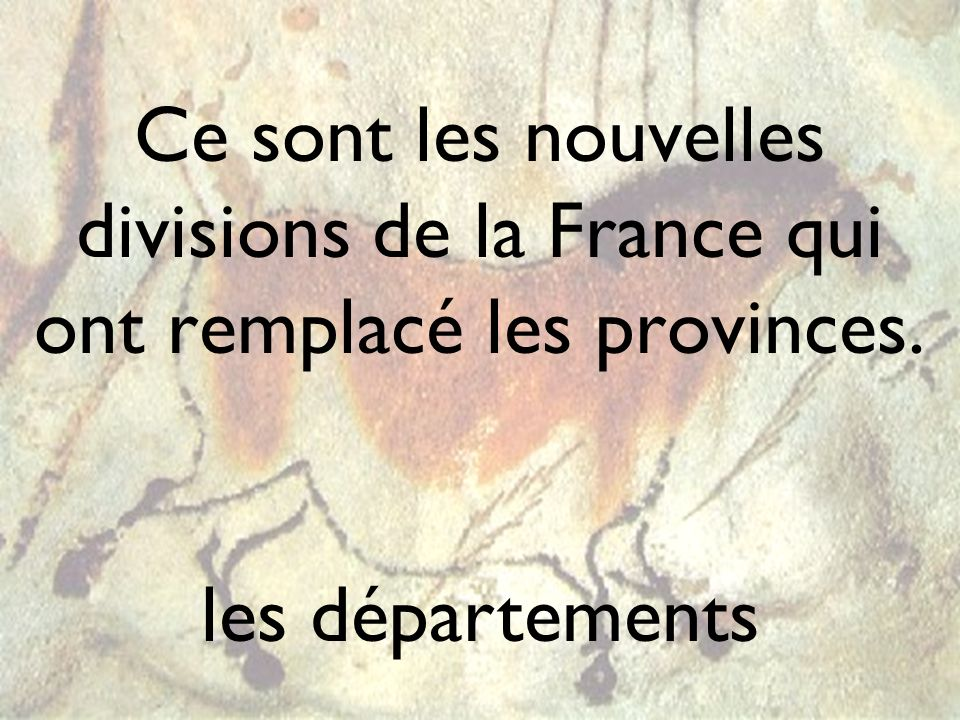 Ce sont les nouvelles divisions de la France qui ont remplacé les provinces. les départements