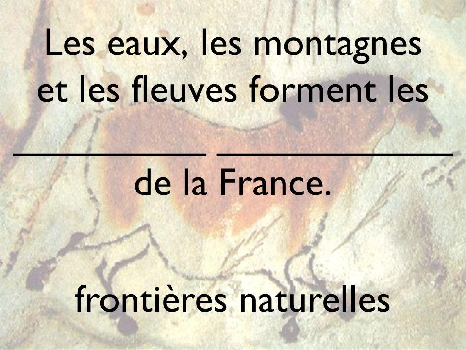 Les eaux, les montagnes et les fleuves forment les _________ ___________ de la France. frontières naturelles