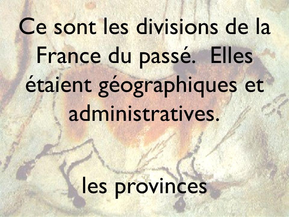 Ce sont les divisions de la France du passé. Elles étaient géographiques et administratives. les provinces