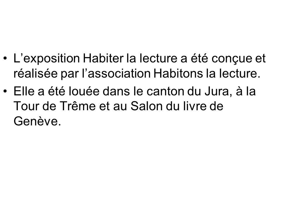 Lexposition Habiter la lecture a été conçue et réalisée par lassociation Habitons la lecture. Elle a été louée dans le canton du Jura, à la Tour de Tr