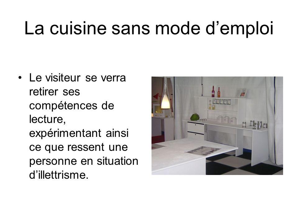 La cuisine sans mode demploi Le visiteur se verra retirer ses compétences de lecture, expérimentant ainsi ce que ressent une personne en situation dil