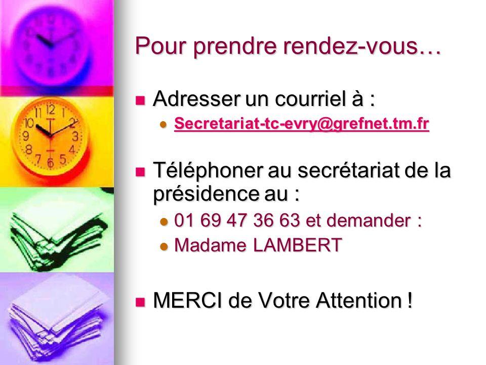 Pour prendre rendez-vous… Adresser un courriel à : Adresser un courriel à : Secretariat-tc-evry@grefnet.tm.fr Secretariat-tc-evry@grefnet.tm.fr Secret