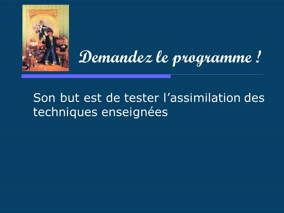 Son but est de tester lassimilation des techniques enseignées Demandez le programme !