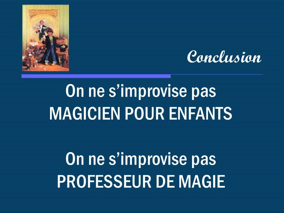 On ne simprovise pas MAGICIEN POUR ENFANTS On ne simprovise pas PROFESSEUR DE MAGIE Conclusion