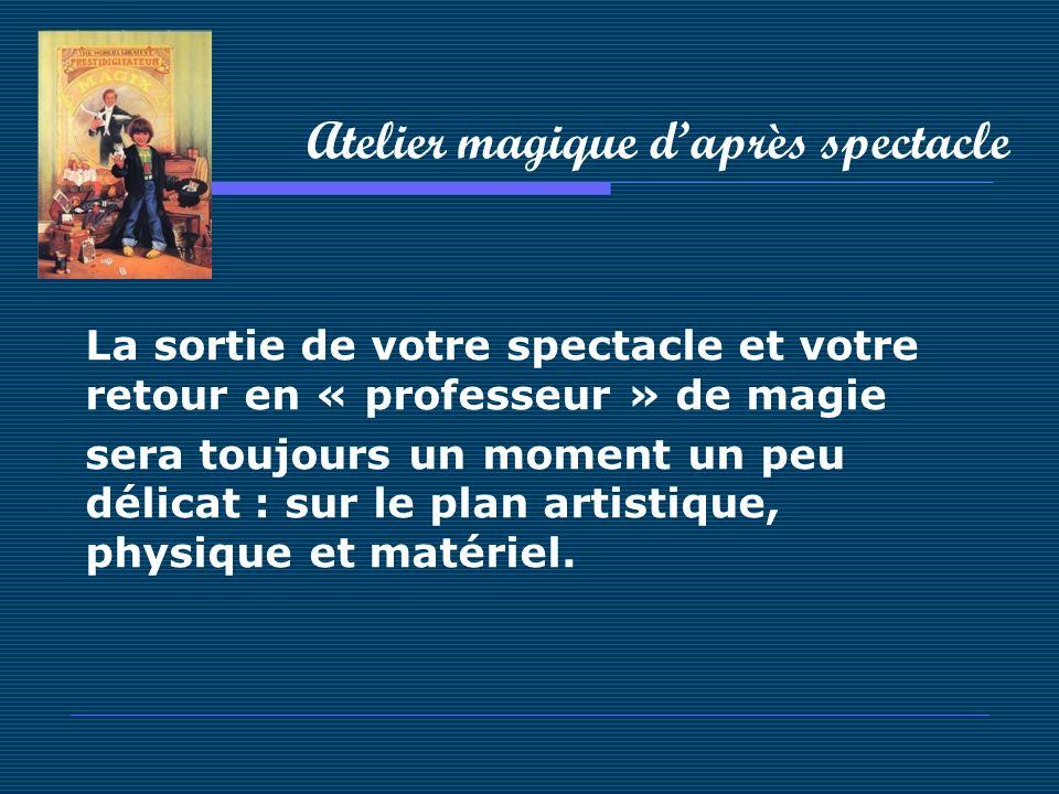 Atelier magique daprès spectacle La sortie de votre spectacle et votre retour en « professeur » de magie sera toujours un moment un peu délicat : sur
