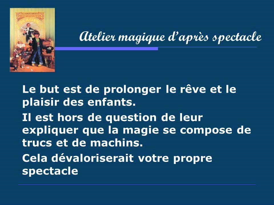 Atelier magique daprès spectacle Le but est de prolonger le rêve et le plaisir des enfants. Il est hors de question de leur expliquer que la magie se