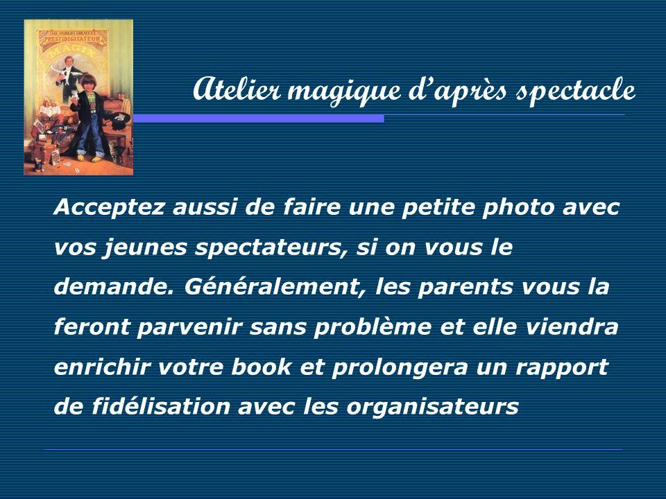 Atelier magique daprès spectacle Acceptez aussi de faire une petite photo avec vos jeunes spectateurs, si on vous le demande. Généralement, les parent