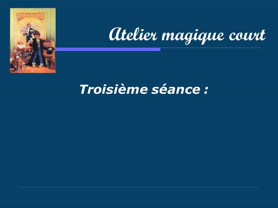 Atelier magique court Troisième séance :