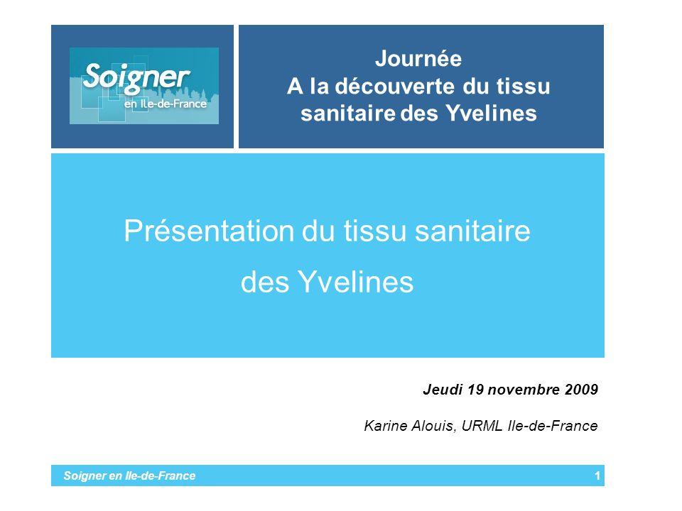 Soigner en Ile-de-France Journée A la découverte du tissu sanitaire des Yvelines Présentation du tissu sanitaire des Yvelines 1 Jeudi 19 novembre 2009