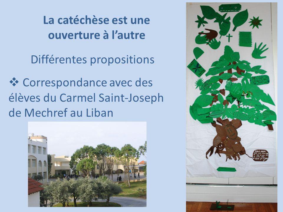 La catéchèse est une ouverture à lautre Différentes propositions Correspondance avec des élèves du Carmel Saint-Joseph de Mechref au Liban