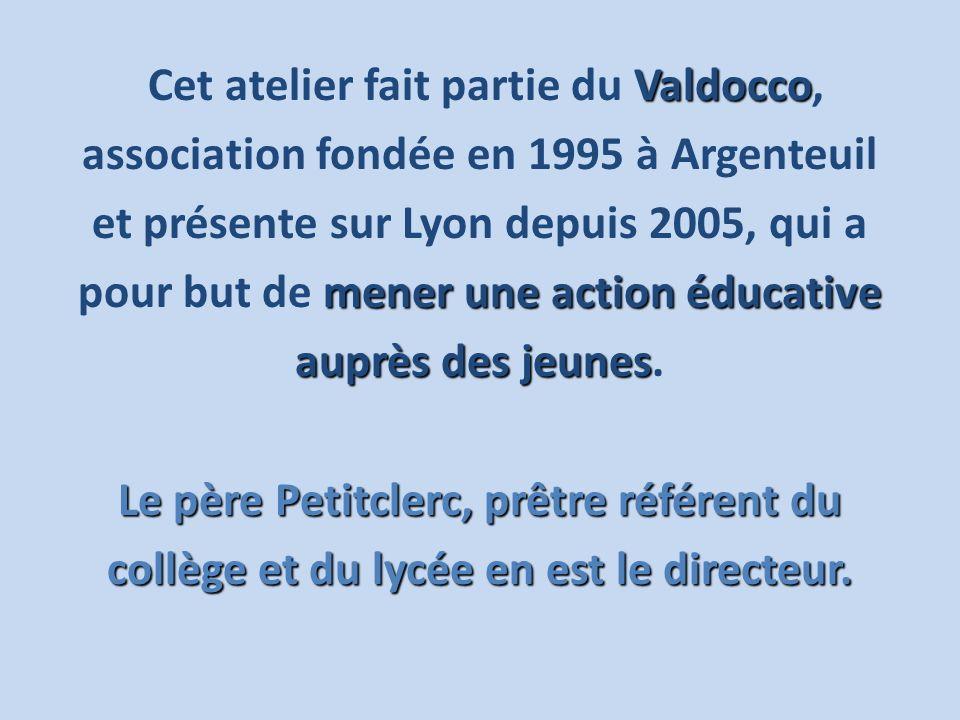 Valdocco Cet atelier fait partie du Valdocco, association fondée en 1995 à Argenteuil et présente sur Lyon depuis 2005, qui a mener une action éducati