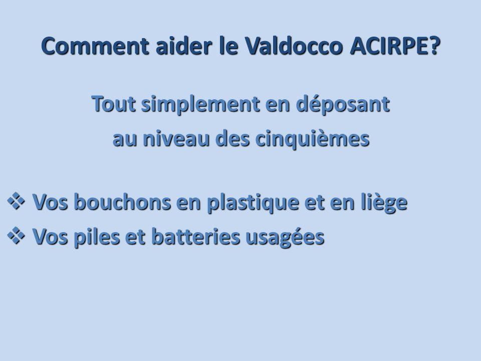 Comment aider le Valdocco ACIRPE? Tout simplement en déposant au niveau des cinquièmes Vos bouchons en plastique et en liège Vos bouchons en plastique