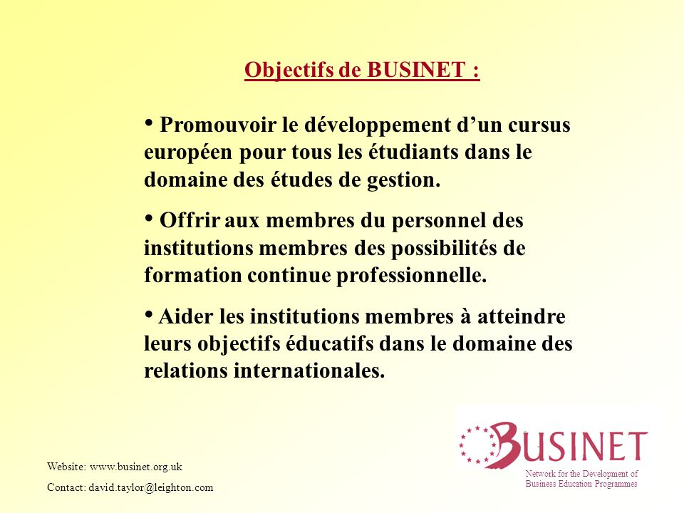 Objectifs de BUSINET : Promouvoir le développement dun cursus européen pour tous les étudiants dans le domaine des études de gestion. Offrir aux membr