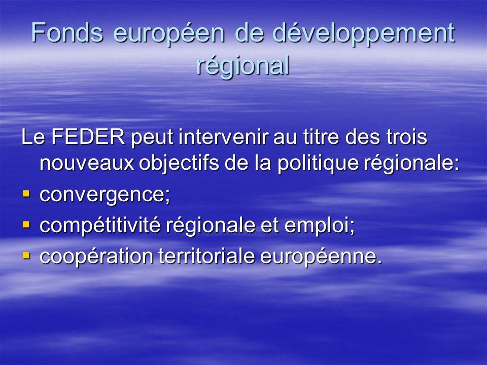 Fonds européen de développement régional Le FEDER peut intervenir au titre des trois nouveaux objectifs de la politique régionale: convergence; convergence; compétitivité régionale et emploi; compétitivité régionale et emploi; coopération territoriale européenne.
