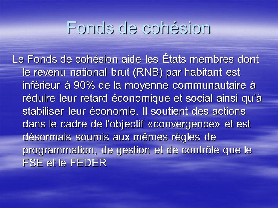 Fonds de cohésion Le Fonds de cohésion aide les États membres dont le revenu national brut (RNB) par habitant est inférieur à 90% de la moyenne communautaire à réduire leur retard économique et social ainsi quà stabiliser leur économie.