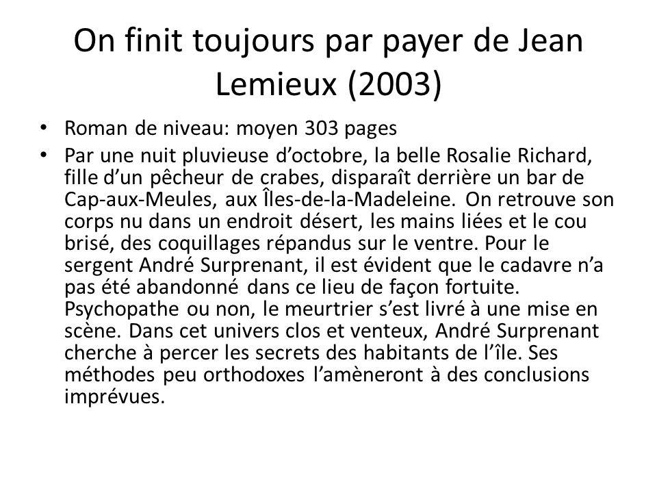 On finit toujours par payer de Jean Lemieux (2003) Roman de niveau: moyen 303 pages Par une nuit pluvieuse doctobre, la belle Rosalie Richard, fille d
