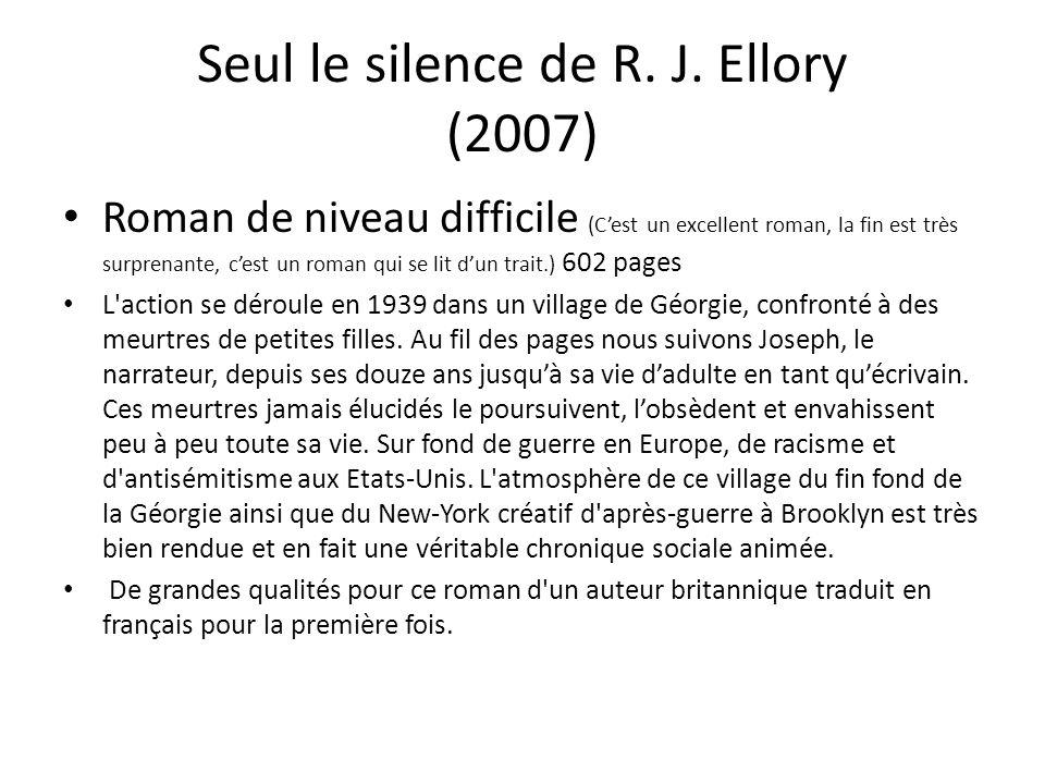Seul le silence de R. J. Ellory (2007) Roman de niveau difficile (Cest un excellent roman, la fin est très surprenante, cest un roman qui se lit dun t