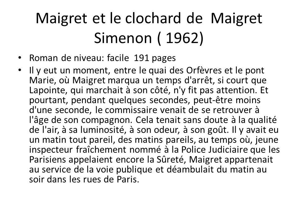 Maigret et le clochard de Maigret Simenon ( 1962) Roman de niveau: facile 191 pages Il y eut un moment, entre le quai des Orfèvres et le pont Marie, o