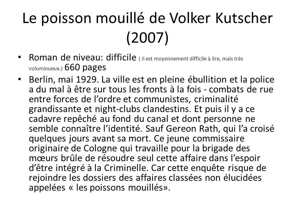 Le poisson mouillé de Volker Kutscher (2007) Roman de niveau: difficile ( Il est moyennement difficile à lire, mais très voluminueux.) 660 pages Berli