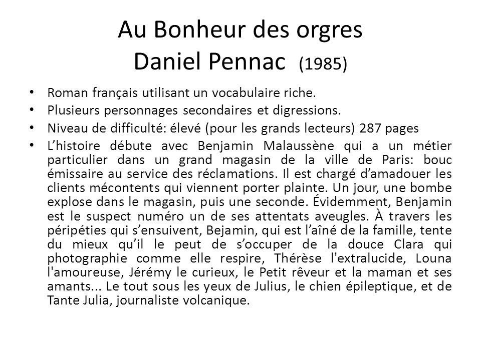 Au Bonheur des orgres Daniel Pennac (1985) Roman français utilisant un vocabulaire riche. Plusieurs personnages secondaires et digressions. Niveau de