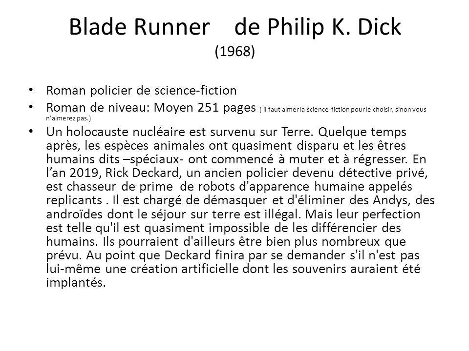 Blade Runner de Philip K. Dick (1968) Roman policier de science-fiction Roman de niveau: Moyen 251 pages ( il faut aimer la science-fiction pour le ch
