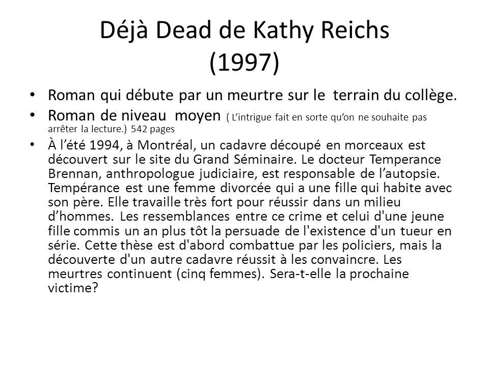 Déjà Dead de Kathy Reichs (1997) Roman qui débute par un meurtre sur le terrain du collège. Roman de niveau moyen ( Lintrigue fait en sorte quon ne so