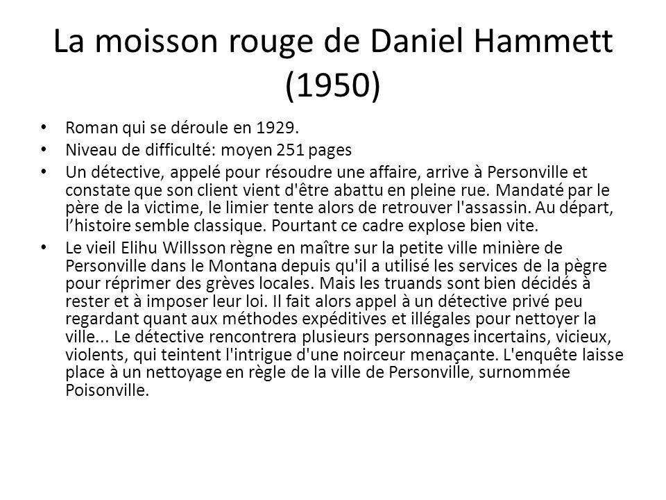 La moisson rouge de Daniel Hammett (1950) Roman qui se déroule en 1929. Niveau de difficulté: moyen 251 pages Un détective, appelé pour résoudre une a