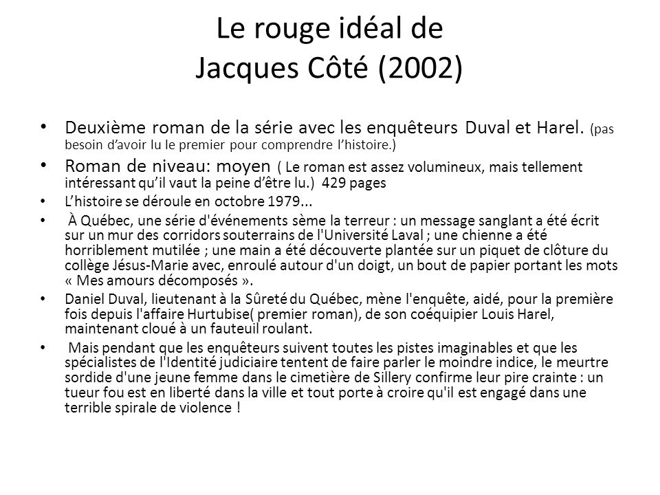 Le rouge idéal de Jacques Côté (2002) Deuxième roman de la série avec les enquêteurs Duval et Harel. (pas besoin davoir lu le premier pour comprendre
