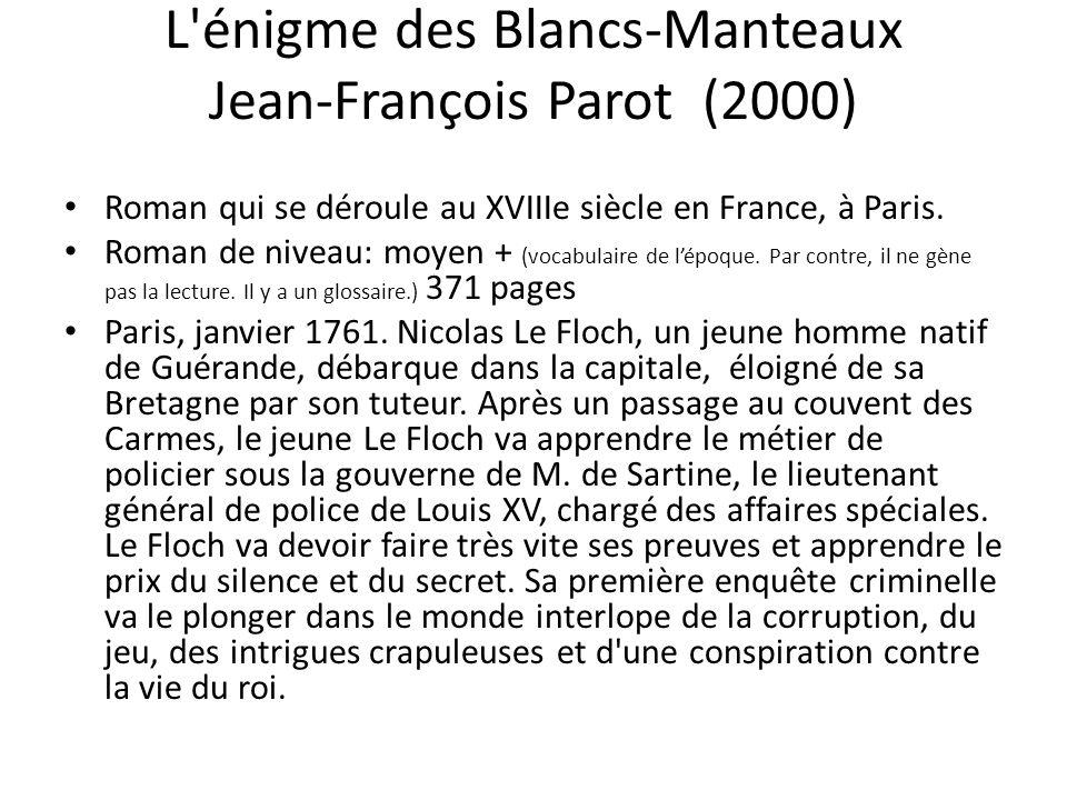 L'énigme des Blancs-Manteaux Jean-François Parot (2000) Roman qui se déroule au XVIIIe siècle en France, à Paris. Roman de niveau: moyen + (vocabulair