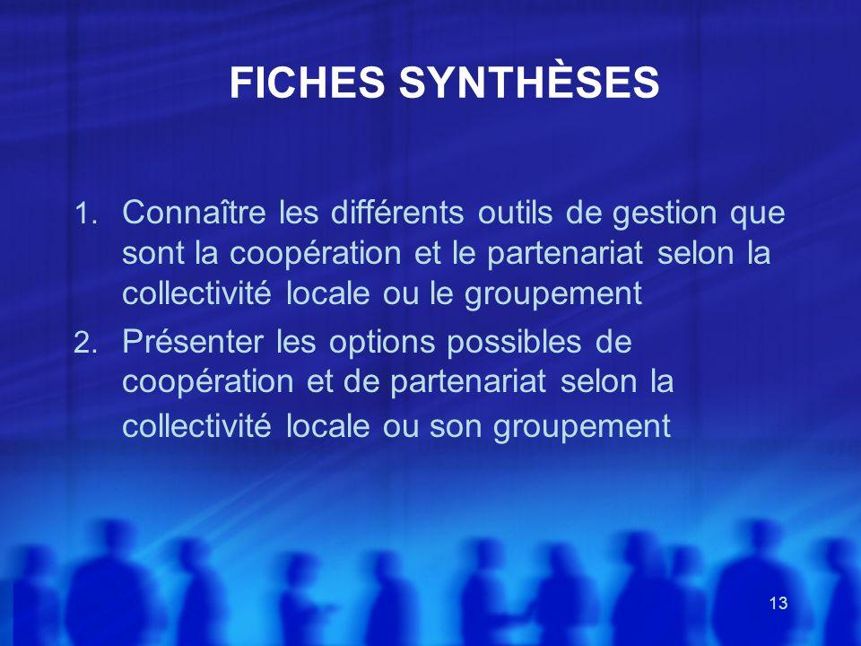 13 FICHES SYNTHÈSES 1. Connaître les différents outils de gestion que sont la coopération et le partenariat selon la collectivité locale ou le groupem