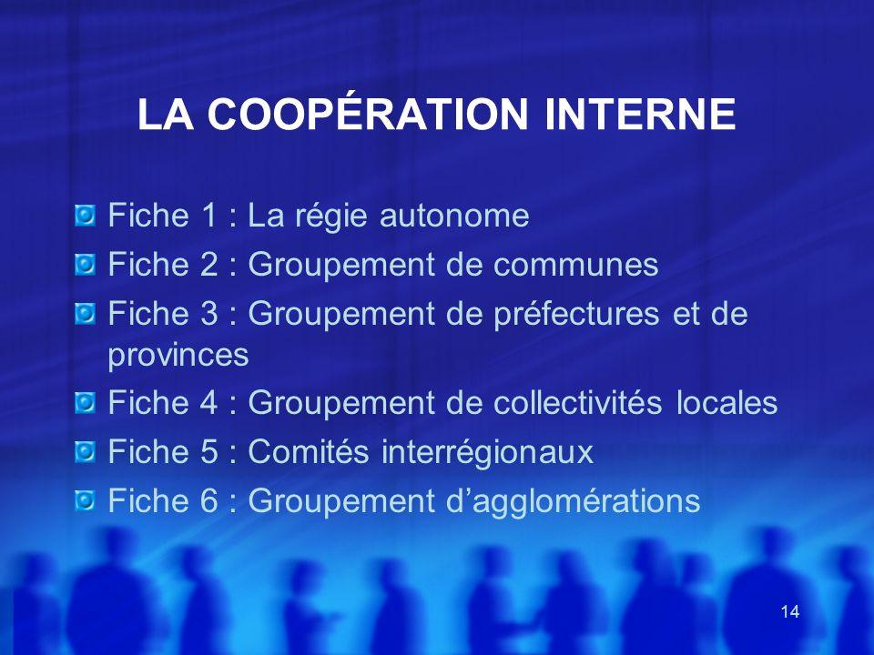 14 LA COOPÉRATION INTERNE Fiche 1 : La régie autonome Fiche 2 : Groupement de communes Fiche 3 : Groupement de préfectures et de provinces Fiche 4 : G