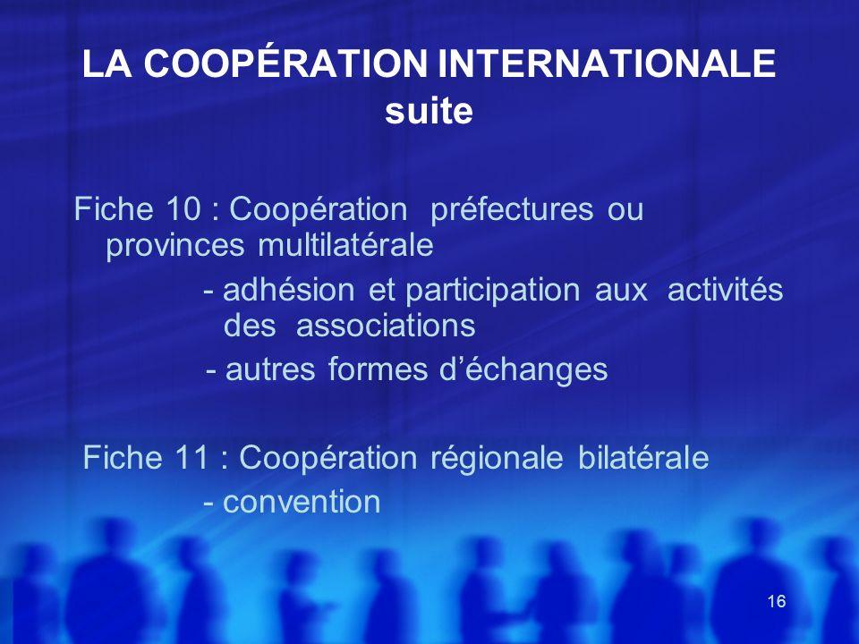 16 LA COOPÉRATION INTERNATIONALE suite Fiche 10 : Coopération préfectures ou provinces multilatérale - adhésion et participation aux activités des ass