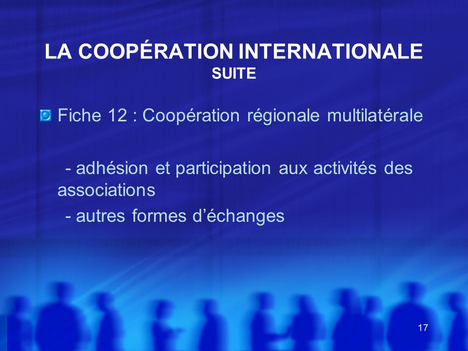 17 LA COOPÉRATION INTERNATIONALE SUITE Fiche 12 : Coopération régionale multilatérale - adhésion et participation aux activités des associations - aut
