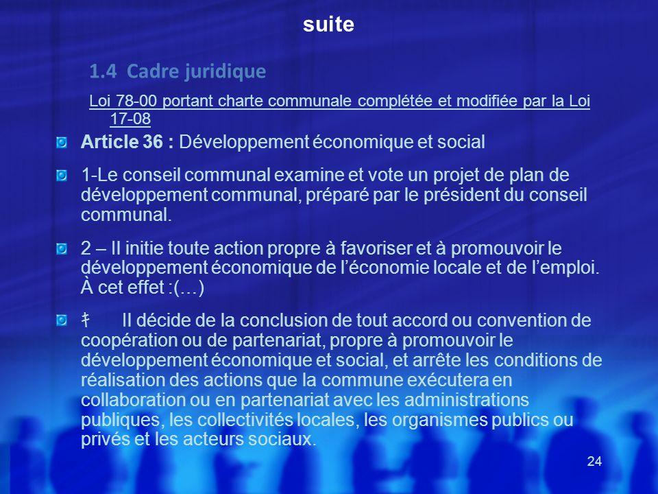 24 suite 1.4 Cadre juridique Loi 78-00 portant charte communale complétée et modifiée par la Loi 17-08 Article 36 : Développement économique et social