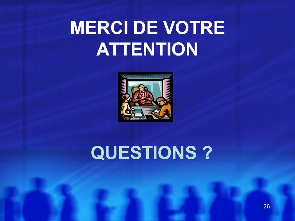 26 MERCI DE VOTRE ATTENTION QUESTIONS ?