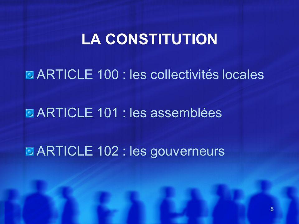 5 LA CONSTITUTION ARTICLE 100 : les collectivités locales ARTICLE 101 : les assemblées ARTICLE 102 : les gouverneurs