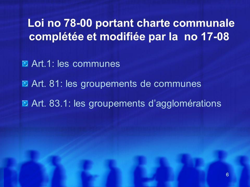 6 Loi no 78-00 portant charte communale complétée et modifiée par la no 17-08 Art.1: les communes Art. 81: les groupements de communes Art. 83.1: les