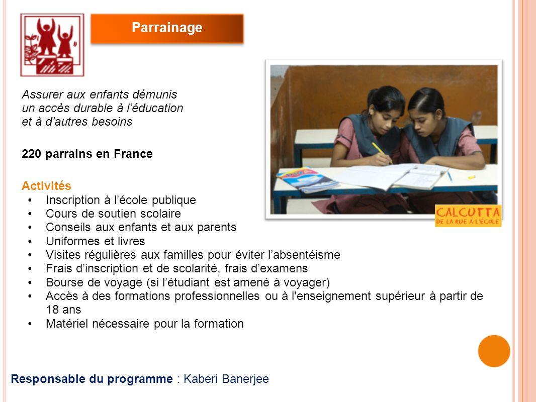 Responsable du programme : Kaberi Banerjee Assurer aux enfants démunis un accès durable à léducation et à dautres besoins 220 parrains en France Activ