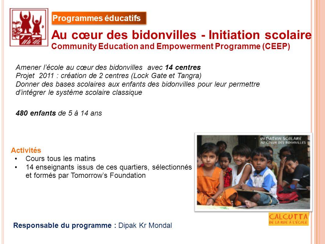Activités Cours tous les matins 14 enseignants issus de ces quartiers, sélectionnés et formés par Tomorrows Foundation Responsable du programme : Dipa