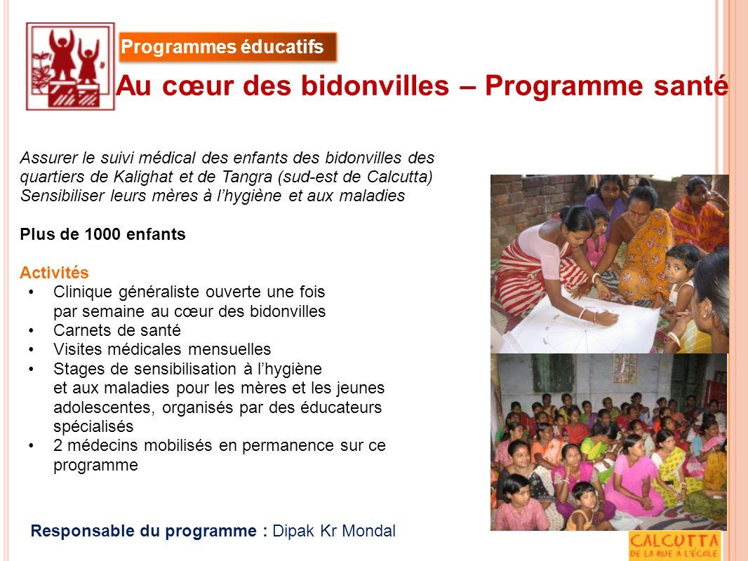 Assurer le suivi médical des enfants des bidonvilles des quartiers de Kalighat et de Tangra (sud-est de Calcutta) Sensibiliser leurs mères à lhygiène