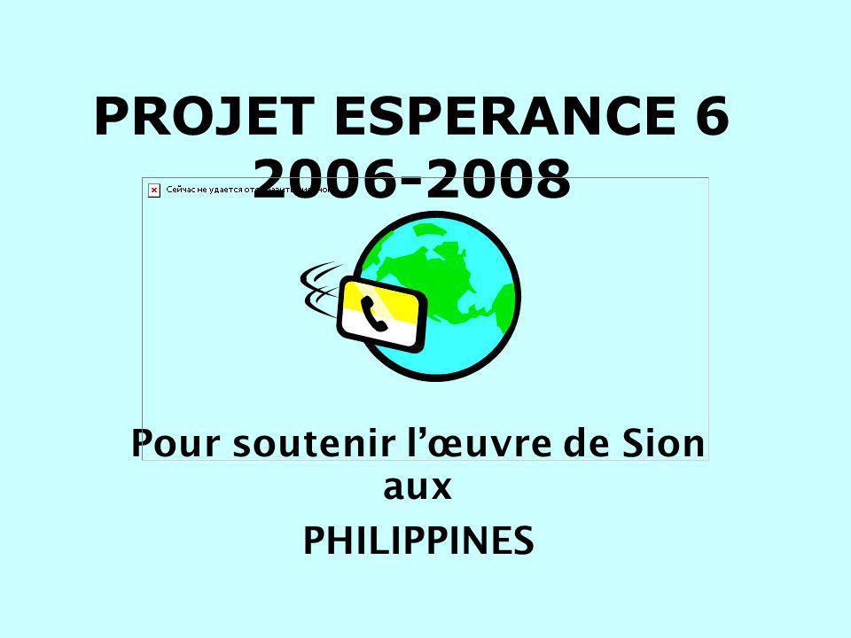PROJET ESPERANCE 6 2006-2008 Pour soutenir lœuvre de Sion aux PHILIPPINES