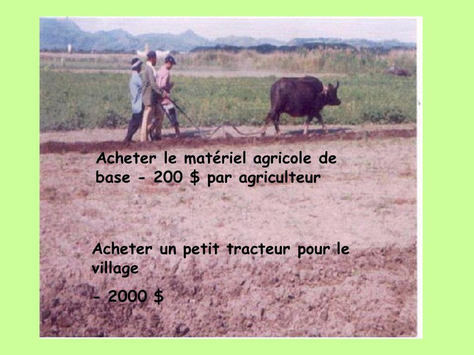 Acheter le matériel agricole de base - 200 $ par agriculteur Acheter un petit tracteur pour le village - 2000 $