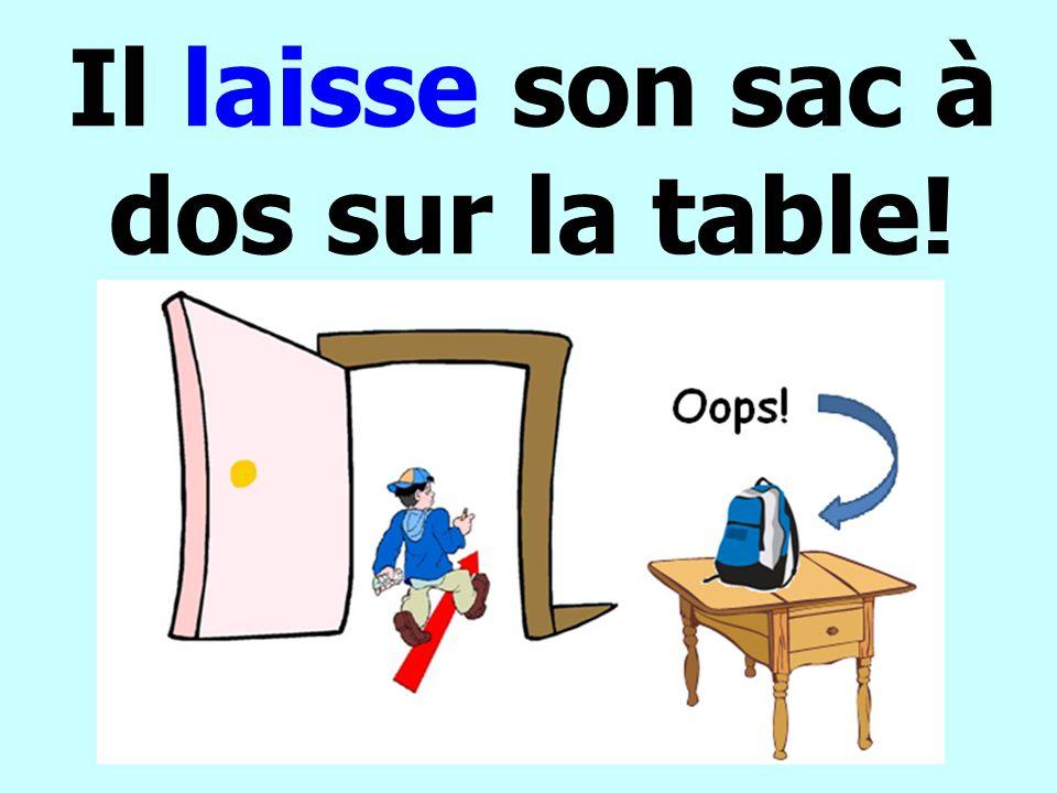 Il laisse son sac à dos sur la table!