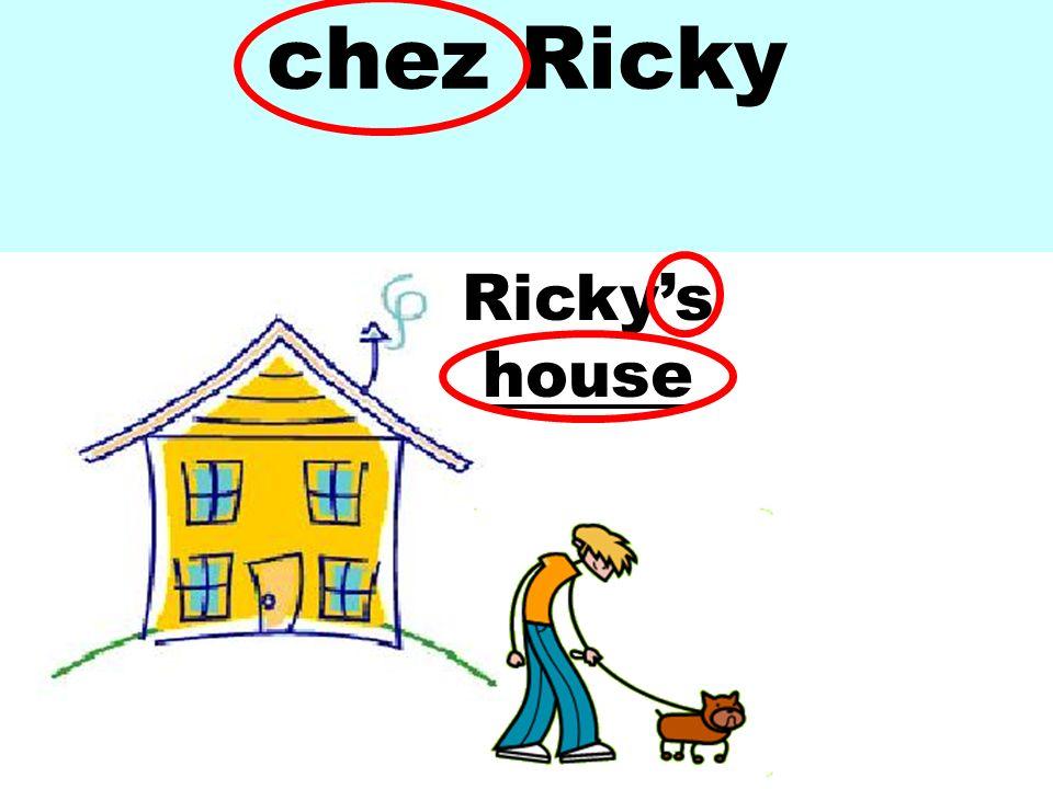 chez Ricky Rickys house