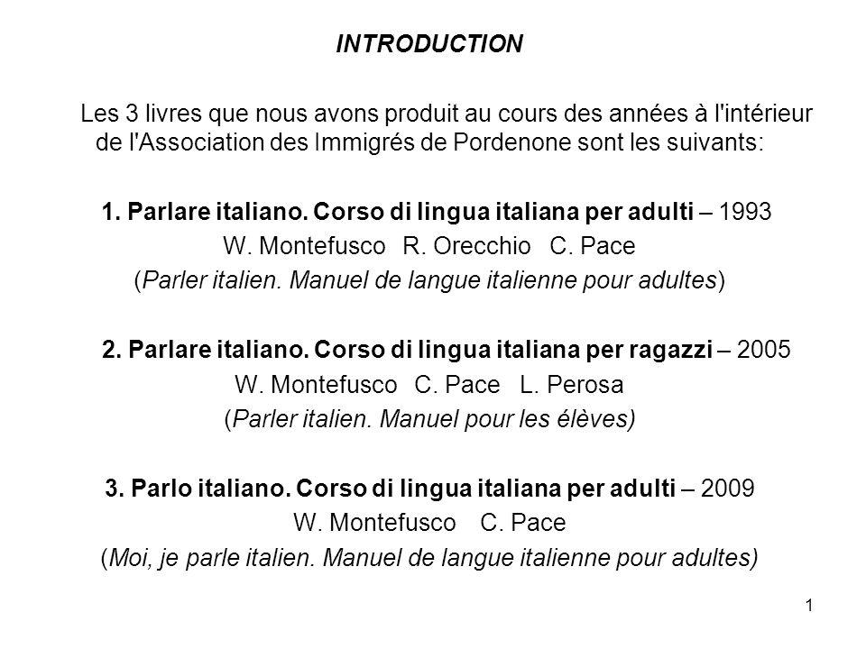 1 INTRODUCTION Les 3 livres que nous avons produit au cours des années à l intérieur de l Association des Immigrés de Pordenone sont les suivants: 1.