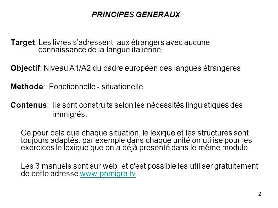 2 PRINCIPES GENERAUX Target: Les livres s'adressent aux étrangers avec aucune connaissance de la langue italienne Objectif: Niveau A1/A2 du cadre euro