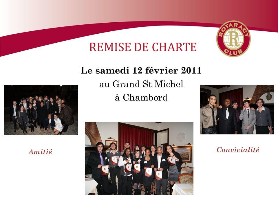 REMISE DE CHARTE Le samedi 12 février 2011 au Grand St Michel à Chambord Convivialité Amitié