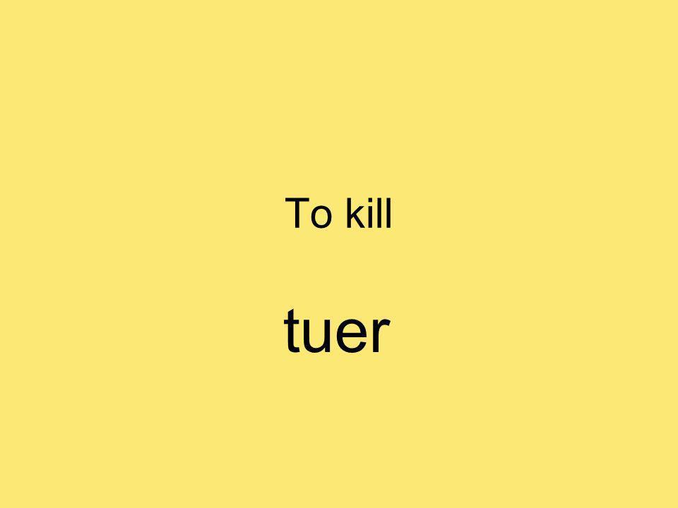 To kill tuer